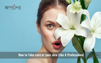How to Take care of your skin Like A Professional