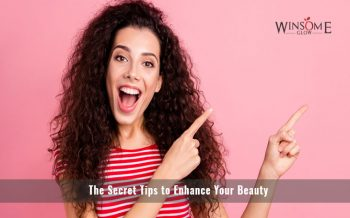 The Secret Tips to Enhance Your Beauty