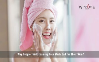 Why People Think Foaming Face Wash Bad for Their Skin?